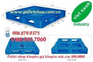 Khuyến mãi pallet nhựa kê hàng, pallet công nghiệp giá siêu rẻ chỉ 290 ngàn